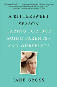 A Bittersweet Season (Caring for Our Aging Parents--and Ourselves) by Jane Gross, 9780307472403