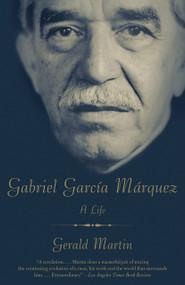 Gabriel García Márquez (A Life) by Gerald Martin, 9780307472861