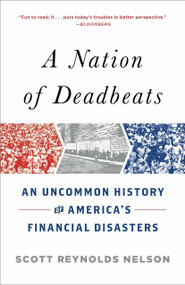 A Nation of Deadbeats (An Uncommon History of America's Financial Disasters) by Scott Reynolds Nelson, 9780307474322