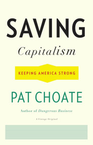 Saving Capitalism (Keeping America Strong) by Pat Choate, 9780307474834