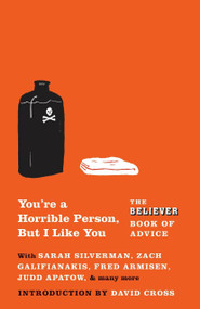 You're a Horrible Person, But I Like You (The Believer Book of Advice) by The Believer, 9780307475237