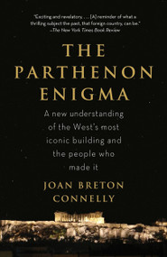 The Parthenon Enigma (A New Understanding of the World's Most Iconic Building and the People Who Made It) by Joan Breton Connelly, 9780307476593