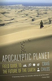 Apocalyptic Planet (Field Guide to the Future of the Earth) by Craig Childs, 9780307476814