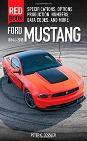 Ford Mustang Red Book 1964 1/2-2015 (Specifications, Options, Production Numbers, Data Codes, and More) by Peter Sessler, 9780760347447