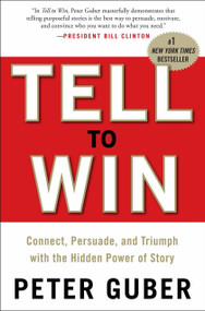 Tell to Win (Connect, Persuade, and Triumph with the Hidden Power of Story) by Peter Guber, 9780307587954