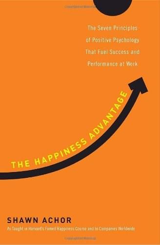 The Happiness Advantage (The Seven Principles of Positive Psychology That Fuel Success and Performance at Work) by Shawn Achor, 9780307591548