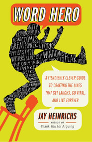 Word Hero (A Fiendishly Clever Guide to Crafting the Lines that Get Laughs, Go Viral, and Live Forever) by Jay Heinrichs, 9780307716361
