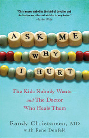 Ask Me Why I Hurt (The Kids Nobody Wants and the Doctor Who Heals Them) by Randy Christensen, M.D., 9780307719010