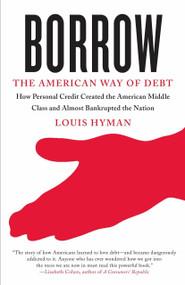 Borrow (The American Way of Debt) by Louis Hyman, 9780307741684