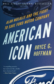 American Icon (Alan Mulally and the Fight to Save Ford Motor Company) by Bryce G. Hoffman, 9780307886064