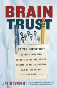 Brain Trust (93 Top Scientists Reveal Lab-Tested Secrets to Surfing, Dating, Dieting, Gambling, Growing Man-Eating Plants, and More!) by Garth Sundem, 9780307886132