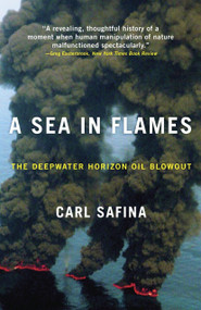 A Sea in Flames (The Deepwater Horizon Oil Blowout) by Carl Safina, 9780307887368