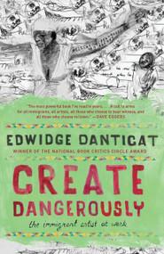 Create Dangerously (The Immigrant Artist at Work) by Edwidge Danticat, 9780307946430