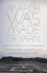 March Was Made of Yarn (Reflections on the Japanese Earthquake, Tsunami, and Nuclear Meltdown) by Elmer Luke, David Karashima, 9780307948861
