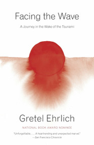 Facing the Wave (A Journey in the Wake of the Tsunami) by Gretel Ehrlich, 9780307949271