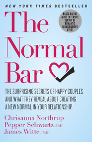 The Normal Bar (The Surprising Secrets of Happy Couples and What They Reveal About Creating a New Normal in Your Relationship) by Chrisanna Northrup, Pepper Schwartz, James Witte, 9780307951649