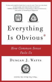 Everything Is Obvious (How Common Sense Fails Us) by Duncan J. Watts, 9780307951793