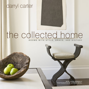 The Collected Home (Rooms with Style, Grace, and History) by Darryl Carter, 9780307953940