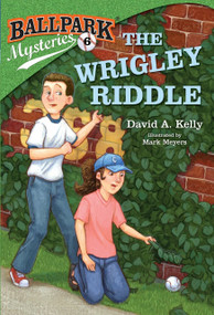 Ballpark Mysteries #6: The Wrigley Riddle by David A. Kelly, Mark Meyers, 9780307977762