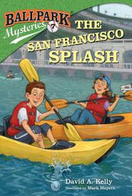 Ballpark Mysteries #7: The San Francisco Splash by David A. Kelly, Mark Meyers, 9780307977793