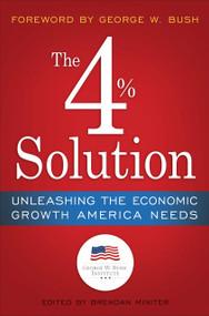 The 4% Solution (Unleashing the Economic Growth America Needs) by The Bush Institute, Brendan Miniter, George W. Bush, James K. Glassman, 9780307986146