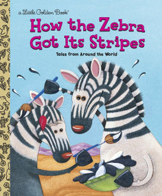 How the Zebra Got Its Stripes by Golden Books, Ron Fontes, 9780307988706
