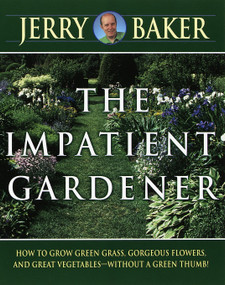 Impatient Gardener (How to Grow Green Grass, Gorgeous Flowers, and Great Vegetables--Without a Green Thumb!) by Jerry Baker, 9780345309495