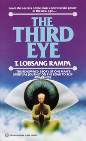 The Third Eye (The Renowned Story of One Man's Spiritual Journey on the Road to Self-Awareness) by T. Lobsang Rampa, 9780345340382