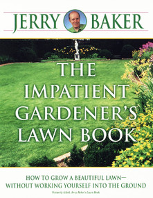 The Impatient Gardener's Lawn Book (How to Grow a Beautiful Lawn--Without Working Yourself into the Ground) by Jerry Baker, 9780345340948