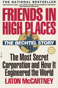 Friends in High Places (The Bechtel Story: The Most Secret Corporation and How It Engineered the World) by Laton McCartney, 9780345360441