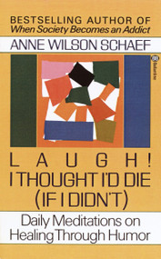 Laugh! I Thought I'd Die (If I Didn't) (Daily Meditations on Healing through Humor) by Anne Wilson Schaef, 9780345360977