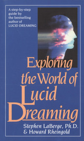 Exploring the World of Lucid Dreaming by Stephen LaBerge, PhD, Howard Rheingold, 9780345374103