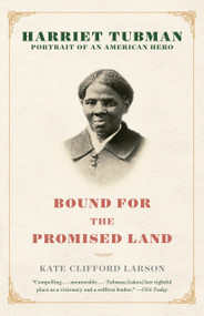 Bound for the Promised Land (Harriet Tubman: Portrait of an American Hero) by Kate Clifford Larson, 9780345456281