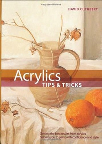 Acrylics Tips and Tricks by David Cuthbert, 9780785824381