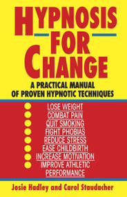 Hypnosis for Change (A Practical Manual of Proven Hypnotic Techniques) by Josie Hadley, 9780345471758