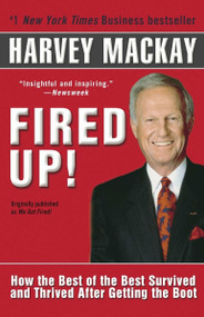 Fired Up! (How the Best of the Best Survived and Thrived After Getting the Boot) by Harvey Mackay, 9780345471871