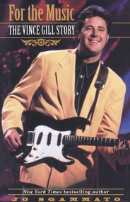 For the Music (The Vince Gill Story) by Jo Sgammato, 9780345472755