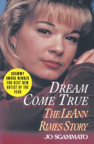 Dream Come True (The LeAnn Rimes Story) by Jo Sgammato, 9780345472762