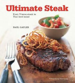 Ultimate Steak (From T-bone Steak to Thai Beef Salad) by Paul Gayler, 9780785826927