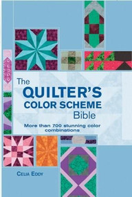 The Quilter's Color Scheme Bible (More than 700 stunning color combinations) by Celia Eddy, 9780785829119