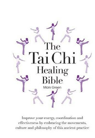 The Tai Chi Healing Bible (Improve Your Energy, Coordination and Effectiveness by Embracing the Movements, Culture and Philosophy of this Ancient Practice) by Mark Green, 9780785830641