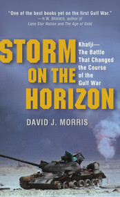 Storm on the Horizon (Khafji--The Battle That Changed the Course of the Gulf War) by David Morris, 9780345481535
