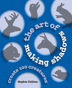 The Art of Making Shadows (Create 100 Creatures) by Sophie Collins, 9780785832621