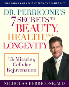 Dr. Perricone's 7 Secrets to Beauty, Health, and Longevity (The Miracle of Cellular Rejuvenation) by Nicholas Perricone, MD, 9780345492463