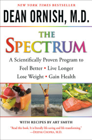 The Spectrum (A Scientifically Proven Program to Feel Better, Live Longer, Lose Weight, and Gain Health) by Dean Ornish, M.D., 9780345496317