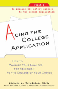 Acing the College Application (How to Maximize Your Chances for Admission to the College of Your Choice) by Michele Hernandez, 9780345498922