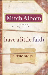Have a Little Faith (A True Story) by Mitch Albom, 9780786868728