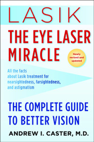 Lasik: The Eye Laser Miracle (The Complete Guide to Better Vision) by Andrew I. Caster, M.D., 9780345507358