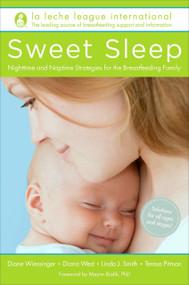 Sweet Sleep (Nighttime and Naptime Strategies for the Breastfeeding Family) by La Leche League International, Diane Wiessinger, Diana West, Linda J. Smith, Teresa Pitman, 9780345518477