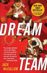 Dream Team (How Michael, Magic, Larry, Charles, and the Greatest Team of All Time Conquered the World and Changed the Game of Basketball Forever) by Jack McCallum, 9780345520494